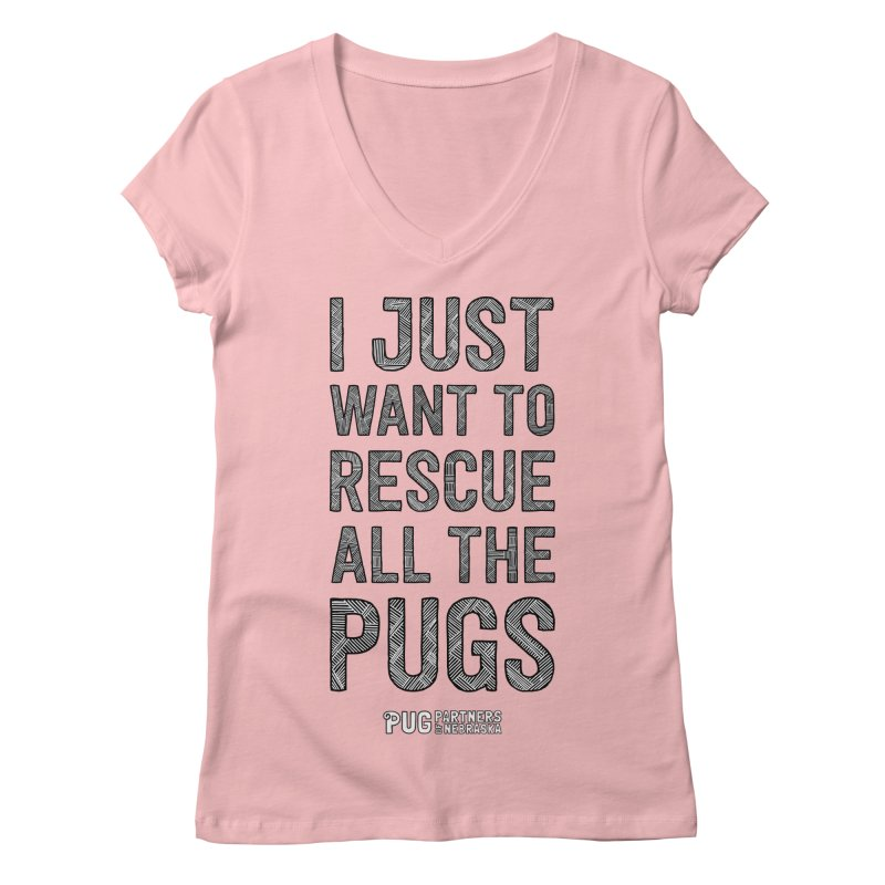 I Just Want to Rescue All The Pugs - B&W Women's Regular V-Neck by Pug Partners of Nebraska