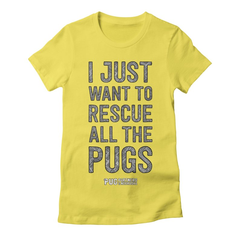 I Just Want to Rescue All The Pugs - B&W Women's Fitted T-Shirt by Pug Partners of Nebraska