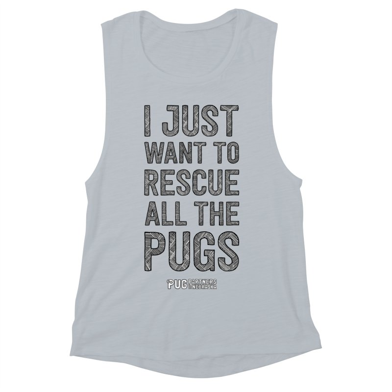 I Just Want to Rescue All The Pugs - B&W Women's Muscle Tank by Pug Partners of Nebraska