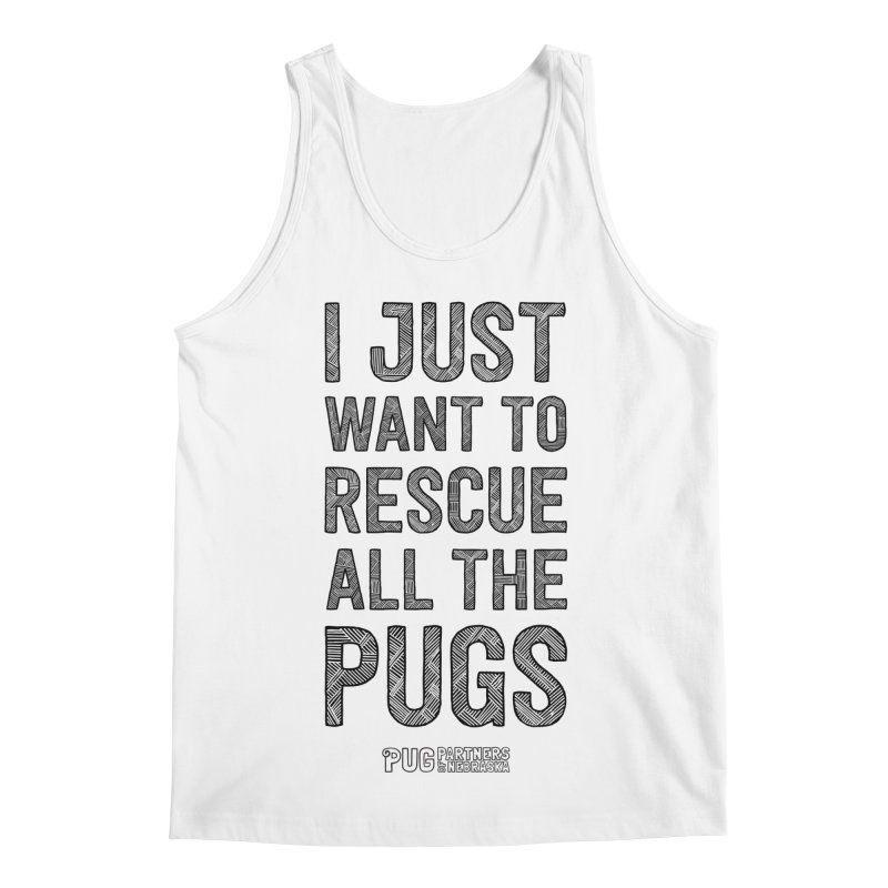 I Just Want to Rescue All The Pugs - B&W Men's Regular Tank by Pug Partners of Nebraska