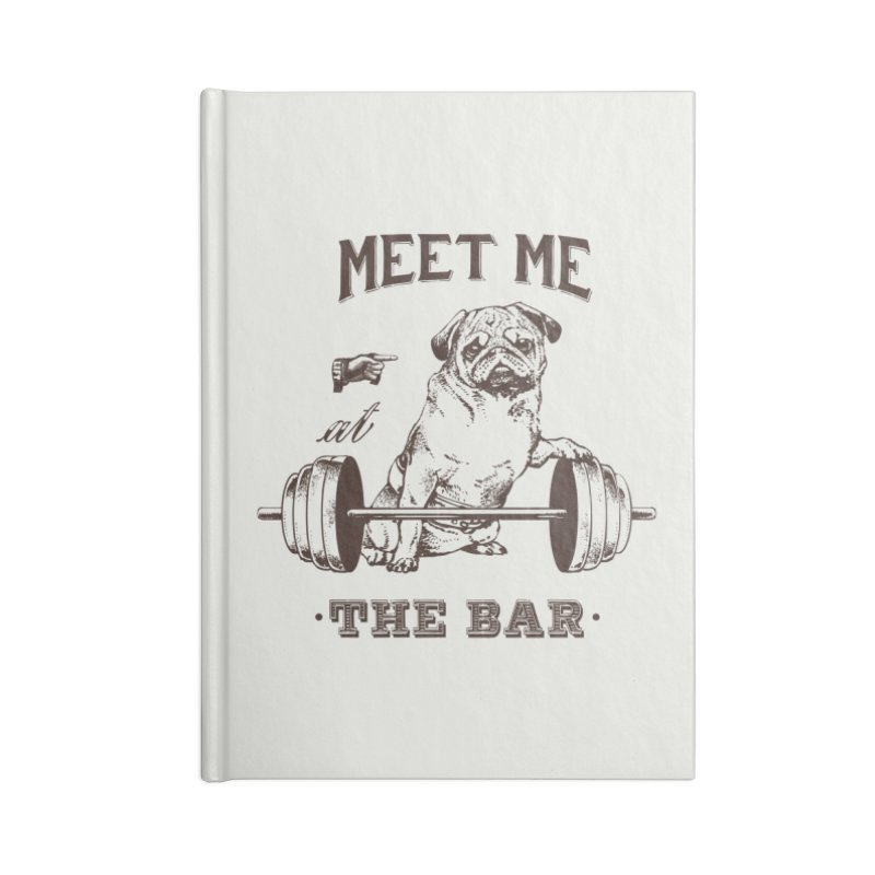 Meet Me at The Bar Accessories Notebook by Pugs Gym's Artist Shop
