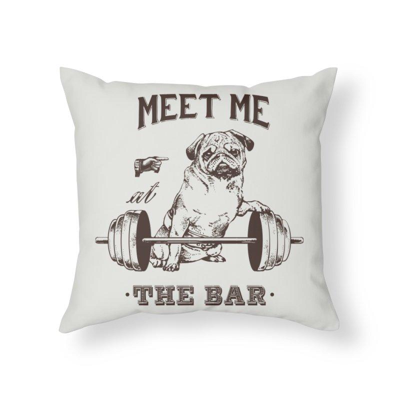 Meet Me at The Bar Home Throw Pillow by Pugs Gym's Artist Shop