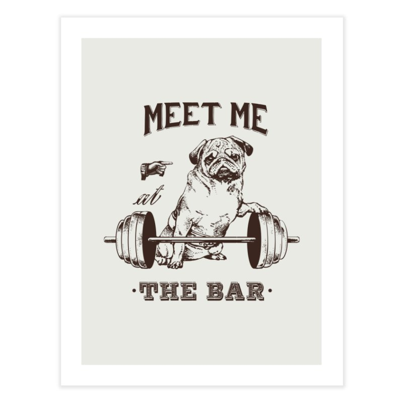 Meet Me at The Bar Home Fine Art Print by Pugs Gym's Artist Shop