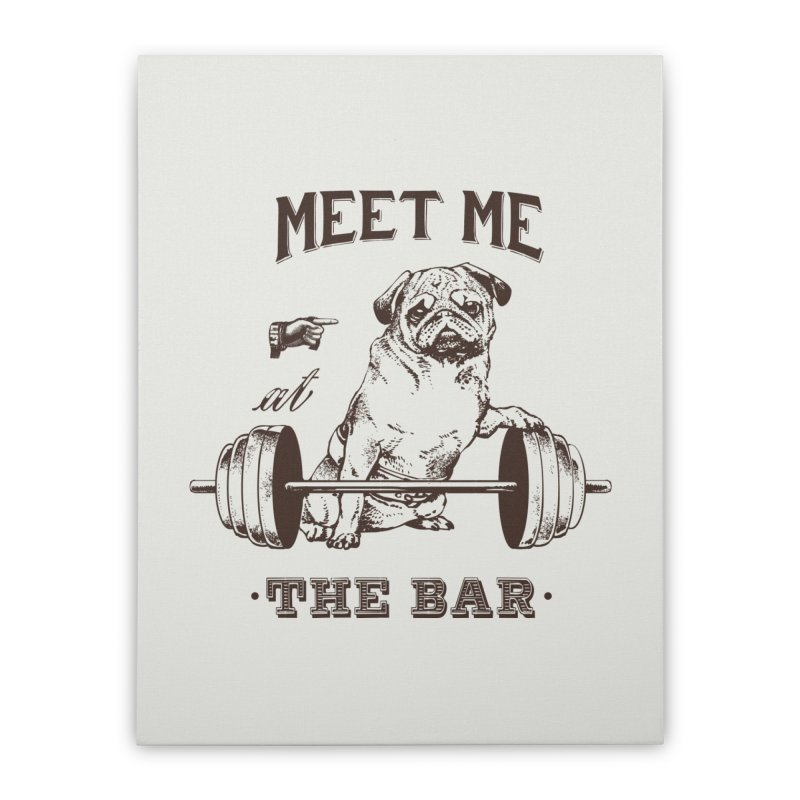 Meet Me at The Bar Home Stretched Canvas by Pugs Gym's Artist Shop