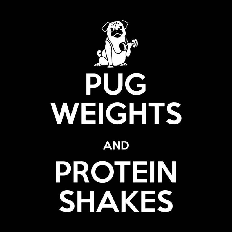 Pug Weights and Protein Shakes by Pugs Gym's Artist Shop