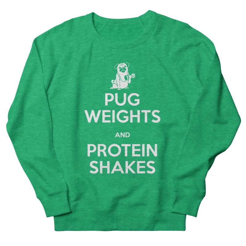 Pug Weights and Protein Shakes Women's Sweatshirt by Pugs Gym's Artist Shop