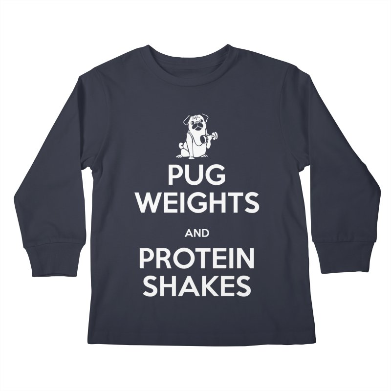 Pug Weights and Protein Shakes Kids Longsleeve T-Shirt by Pugs Gym's Artist Shop