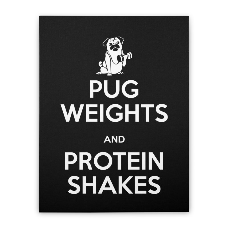 Pug Weights and Protein Shakes Home Stretched Canvas by Pugs Gym's Artist Shop