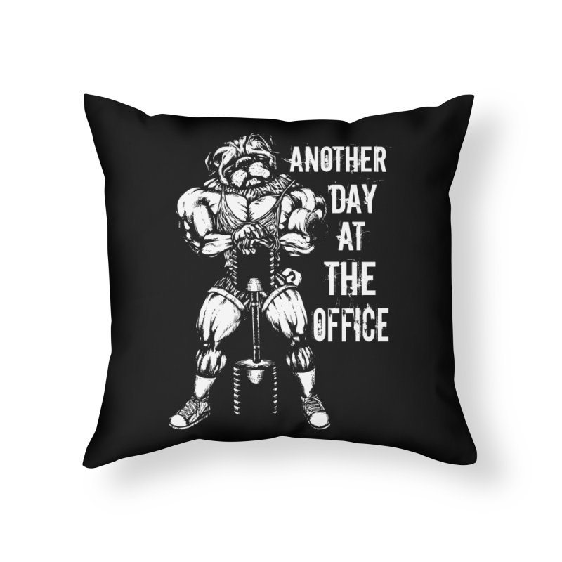 Another Day At The Office Home Throw Pillow by Pugs Gym's Artist Shop