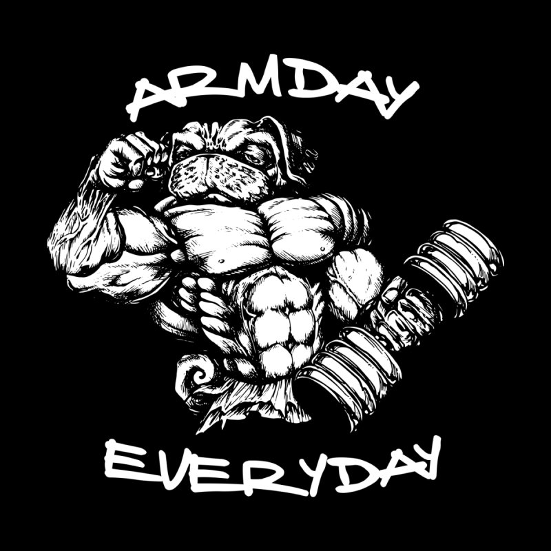 Arm Day Everyday by Pugs Gym's Artist Shop