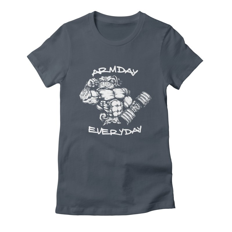 Arm Day Everyday Women's T-Shirt by Pugs Gym's Artist Shop