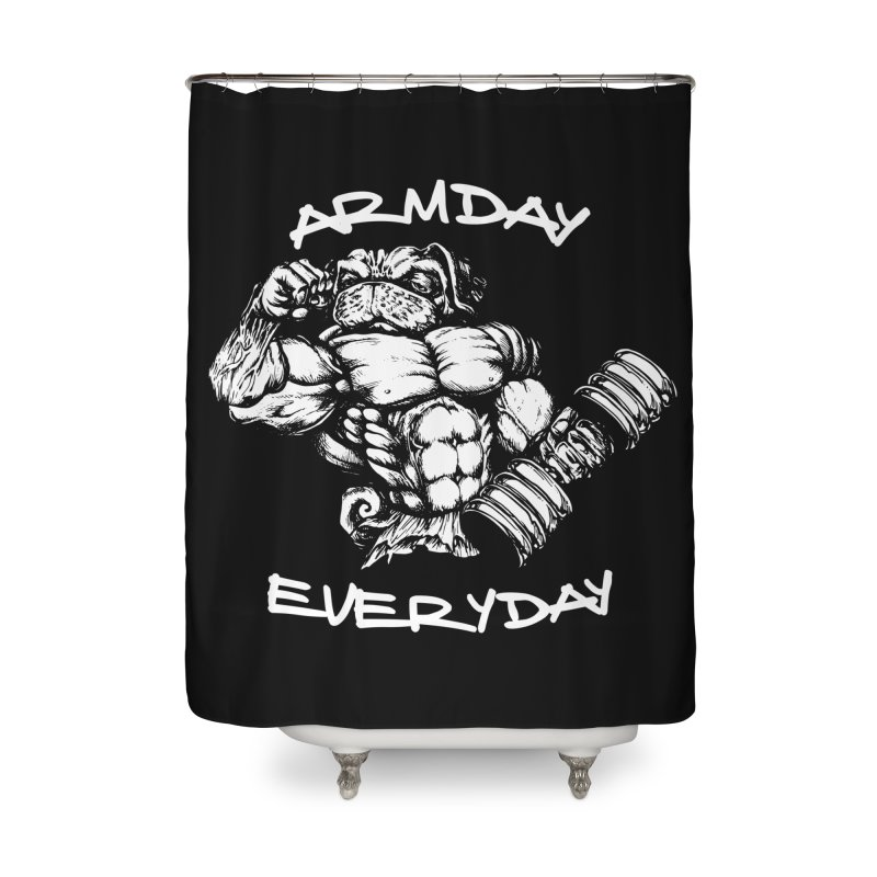 Arm Day Everyday Home Shower Curtain by Pugs Gym's Artist Shop