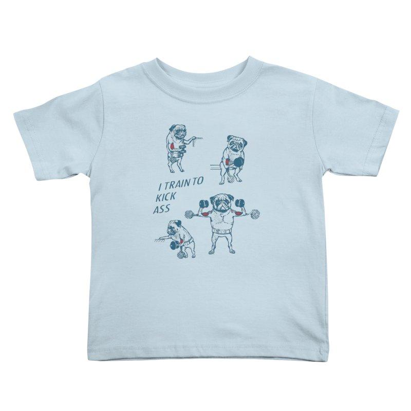 I Train to Kick Ass Kids Toddler T-Shirt by Pugs Gym's Artist Shop