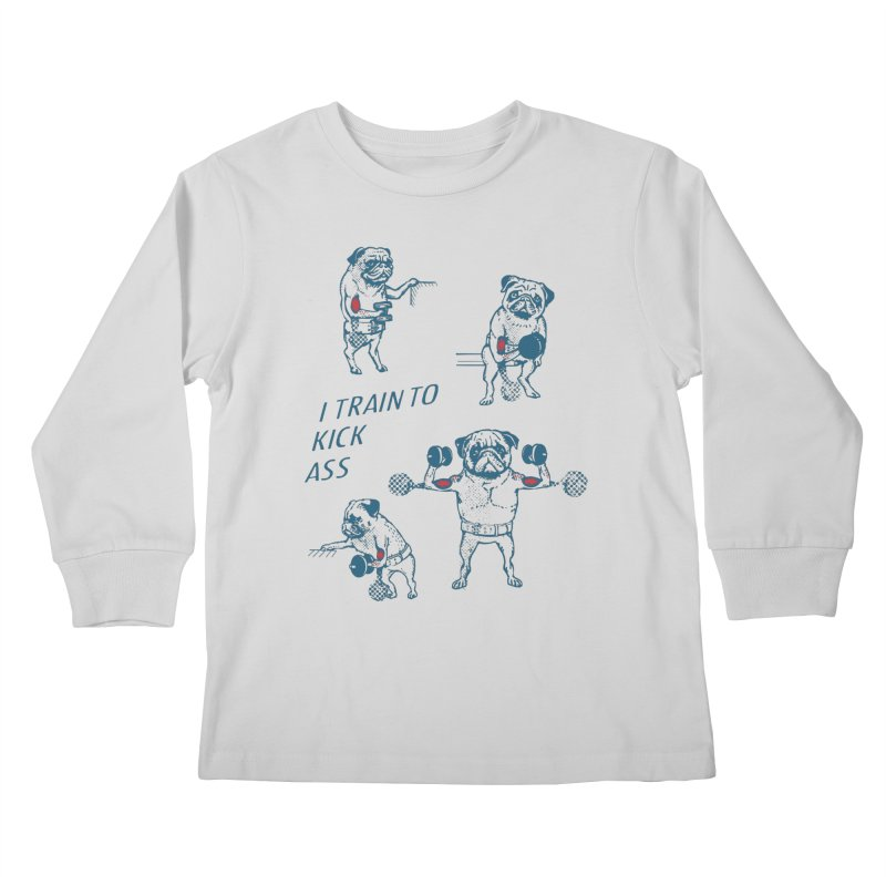 I Train to Kick Ass Kids Longsleeve T-Shirt by Pugs Gym's Artist Shop