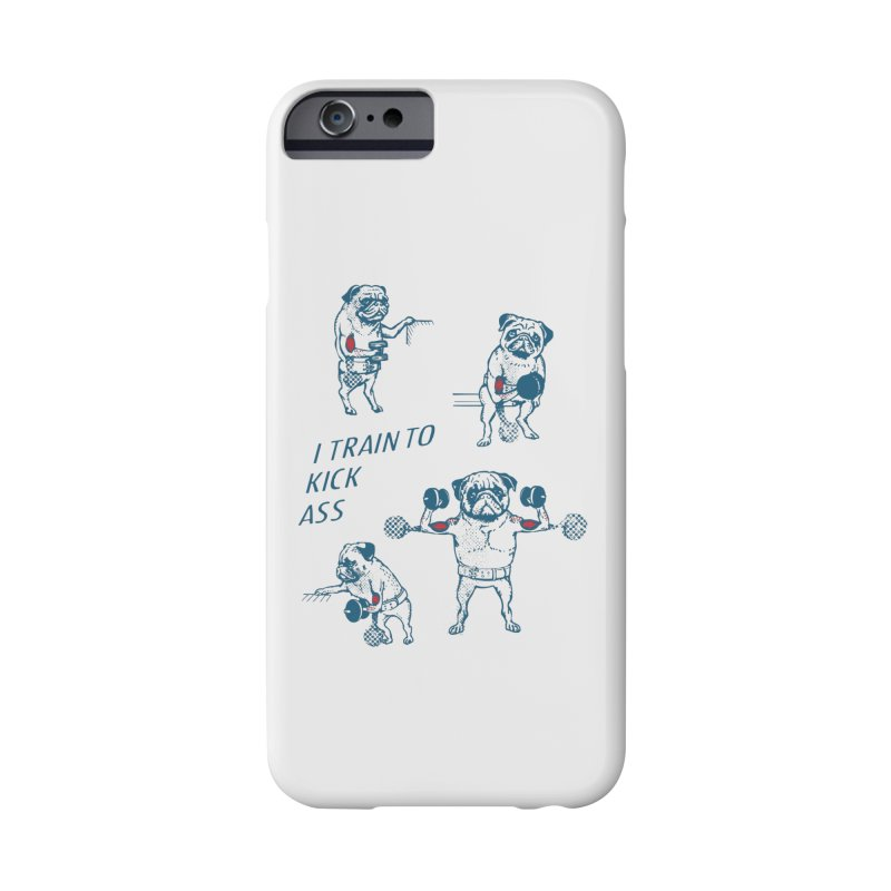 I Train to Kick Ass Accessories Phone Case by Pugs Gym's Artist Shop