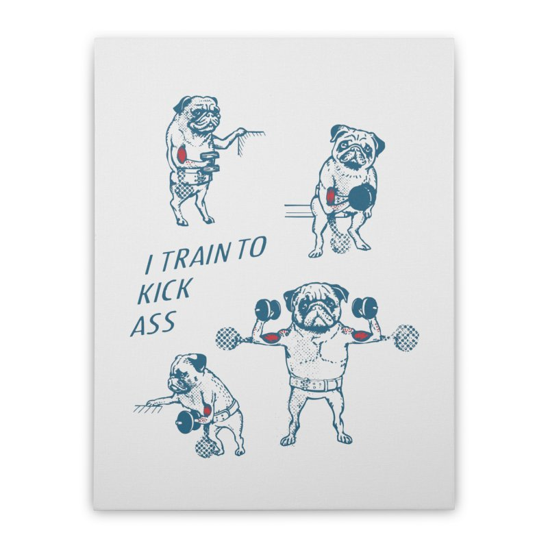 I Train to Kick Ass Home Stretched Canvas by Pugs Gym's Artist Shop