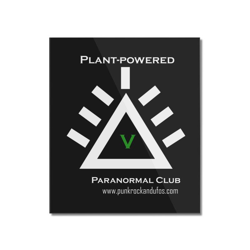 Plant-Powered Paranormal Club Home Mounted Acrylic Print by punkrockandufos's Artist Shop