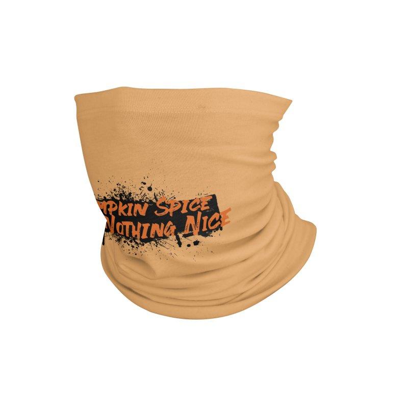 Pumpkin Spice and Nothing Nice Accessories Neck Gaiter by punkrockandufos's Artist Shop
