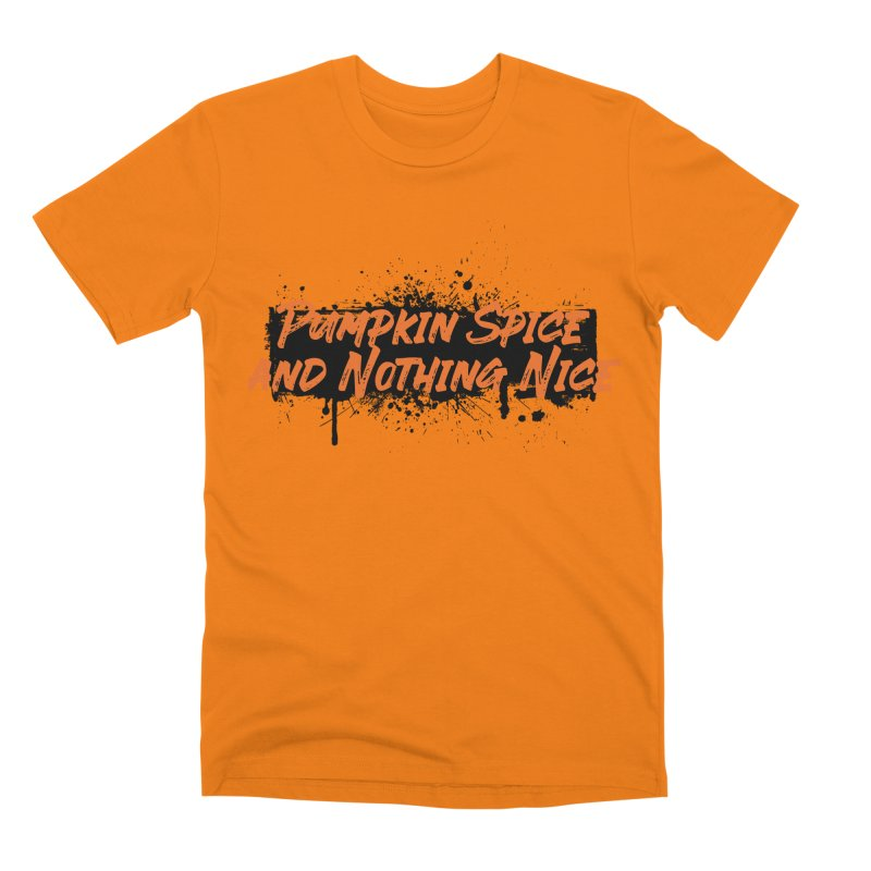 Pumpkin Spice and Nothing Nice Men's Premium T-Shirt by punkrockandufos's Artist Shop