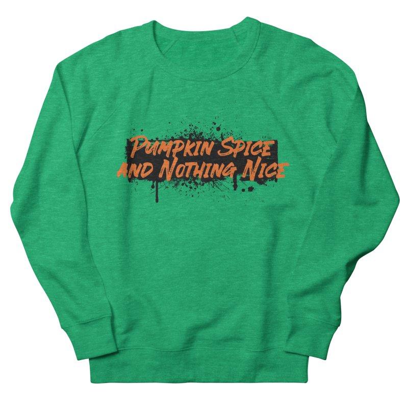 Pumpkin Spice and Nothing Nice Women's Sweatshirt by punkrockandufos's Artist Shop