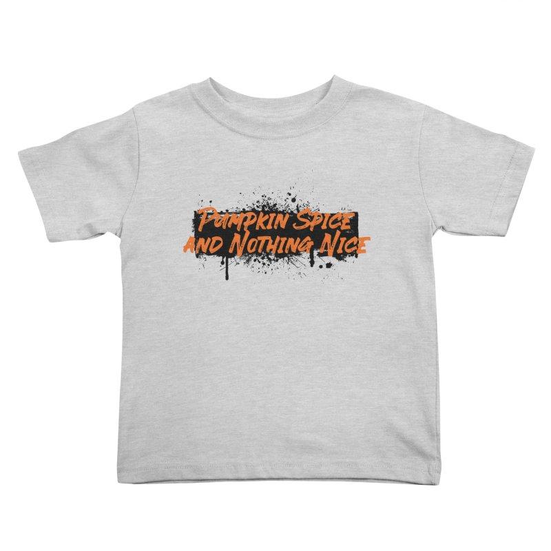 Pumpkin Spice and Nothing Nice Kids Toddler T-Shirt by punkrockandufos's Artist Shop