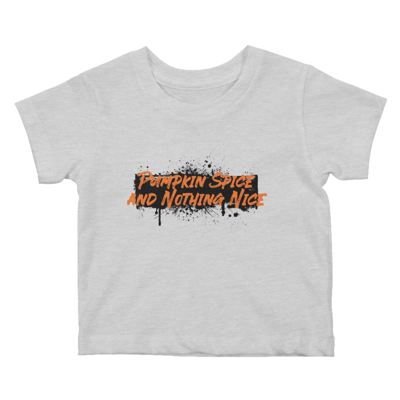Pumpkin Spice and Nothing Nice Kids Baby T-Shirt by punkrockandufos's Artist Shop
