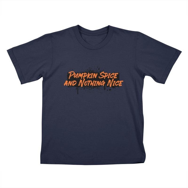 Pumpkin Spice and Nothing Nice Kids T-Shirt by punkrockandufos's Artist Shop