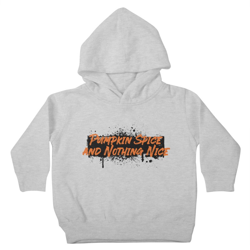 Pumpkin Spice and Nothing Nice Kids Toddler Pullover Hoody by punkrockandufos's Artist Shop