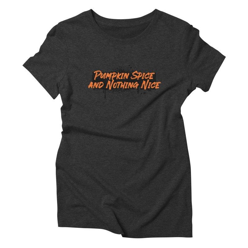 Pumpkin Spice and Nothing Nice Women's Triblend T-Shirt by punkrockandufos's Artist Shop