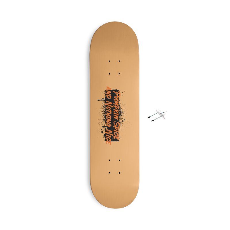 Pumpkin Spice and Nothing Nice Accessories With Hanging Hardware Skateboard by punkrockandufos's Artist Shop