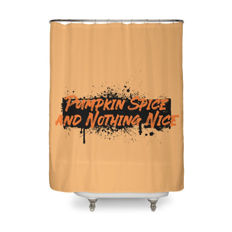 Pumpkin Spice and Nothing Nice Home Shower Curtain by punkrockandufos's Artist Shop