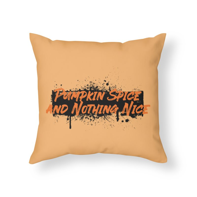 Pumpkin Spice and Nothing Nice Home Throw Pillow by punkrockandufos's Artist Shop