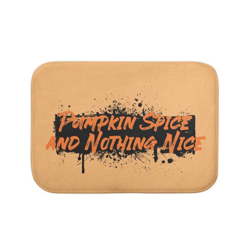 Pumpkin Spice and Nothing Nice Home Bath Mat by punkrockandufos's Artist Shop