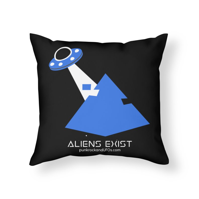 Aliens Exist 2 Home Throw Pillow by punkrockandufos's Artist Shop