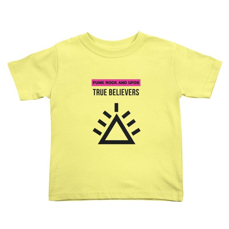 True Believers Kids Toddler T-Shirt by punkrockandufos's Artist Shop