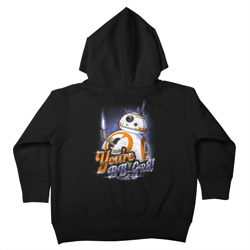 You're BB-GR8! Kids Toddler Zip-Up Hoody by punksthetic's Artist Shop