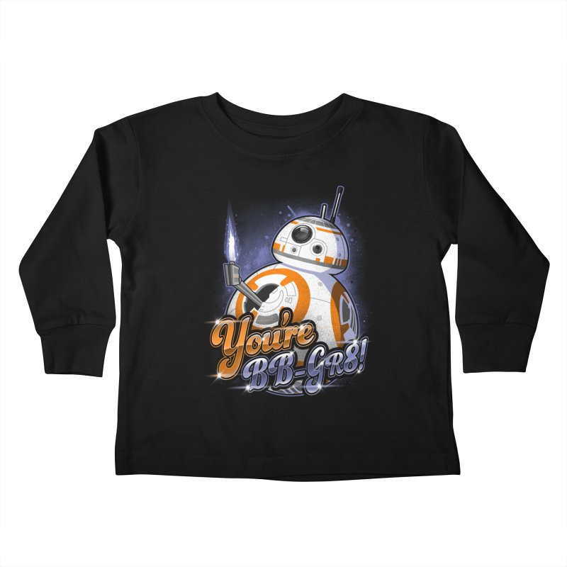 You're BB-GR8! Kids Toddler Longsleeve T-Shirt by punksthetic's Artist Shop