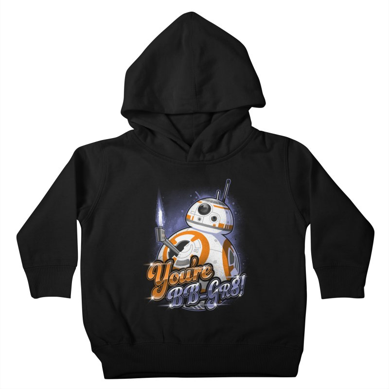 You're BB-GR8! Kids Toddler Pullover Hoody by punksthetic's Artist Shop