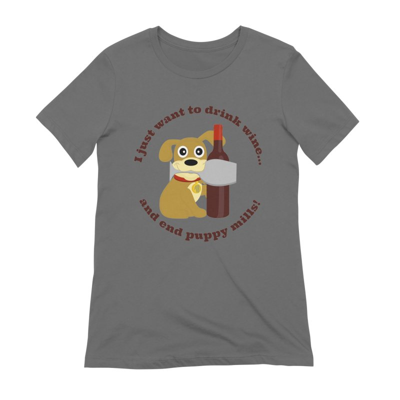 I just want to drink wine and end puppy mills Women's T-Shirt by puppymillrescueteam's Artist Shop