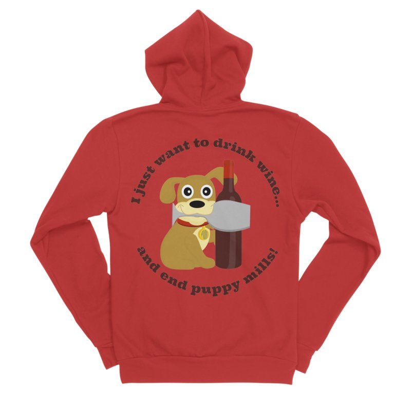 I just want to drink wine and end puppy mills Women's Zip-Up Hoody by puppymillrescueteam's Artist Shop