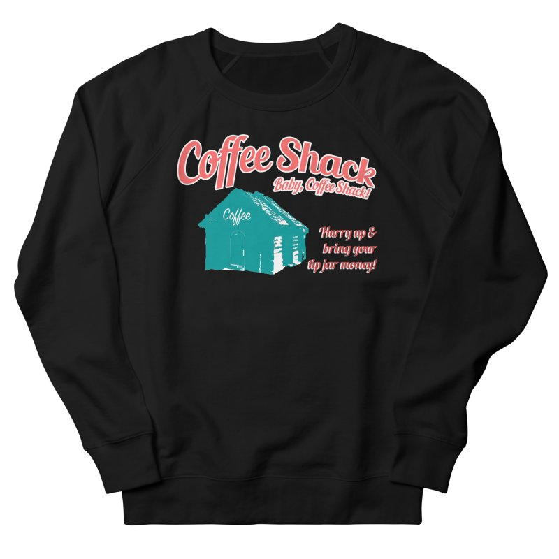 Coffee Shack, Baby Coffee Shack! Women's French Terry Sweatshirt by Pure Coffee Blog Shop