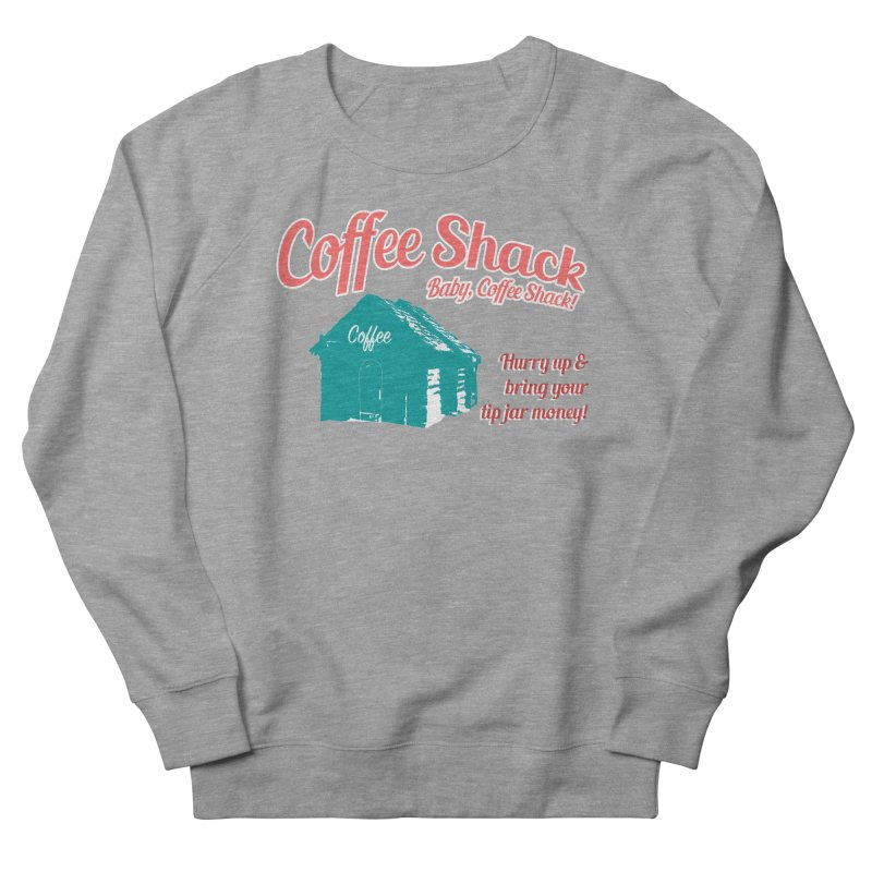 Coffee Shack, Baby Coffee Shack! Men's French Terry Sweatshirt by Pure Coffee Blog Shop