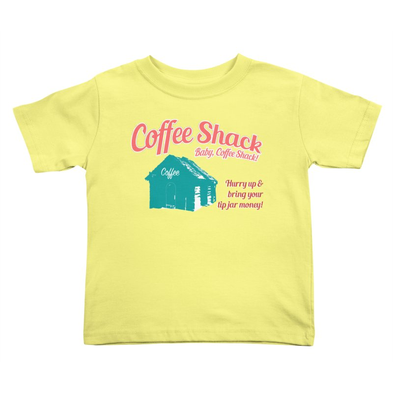 Coffee Shack, Baby Coffee Shack! Kids Toddler T-Shirt by Pure Coffee Blog Shop