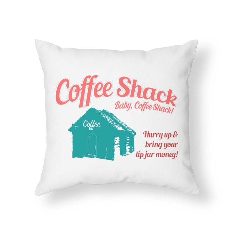 Coffee Shack, Baby Coffee Shack! Home Throw Pillow by Pure Coffee Blog Shop