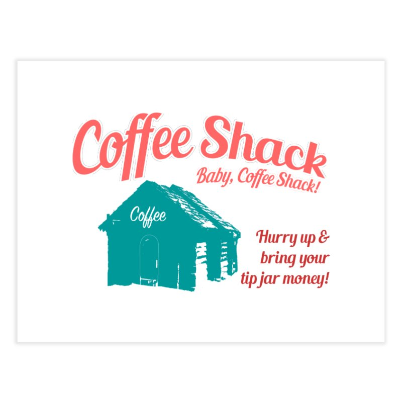 Coffee Shack, Baby Coffee Shack! Home Fine Art Print by Pure Coffee Blog Shop