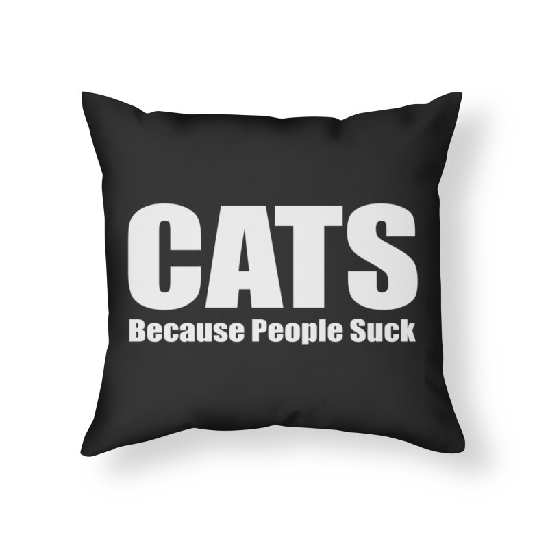 Cats Because People Suck Home Decor Throw Pillow by Purrform