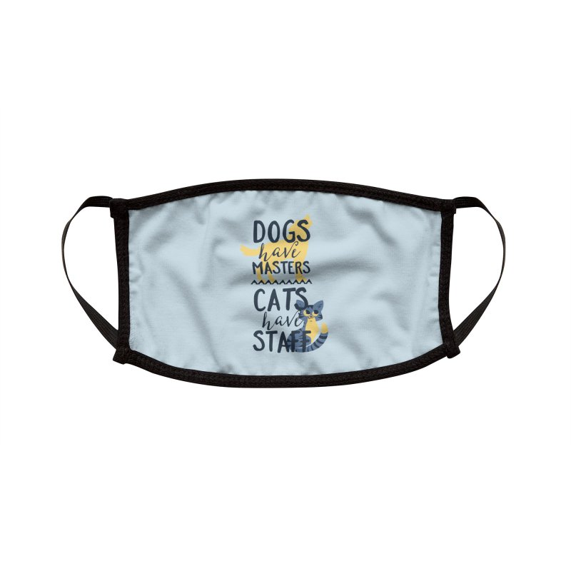 Dogs Have Masters Cats Have Staff Accessories Face Mask by Purrform