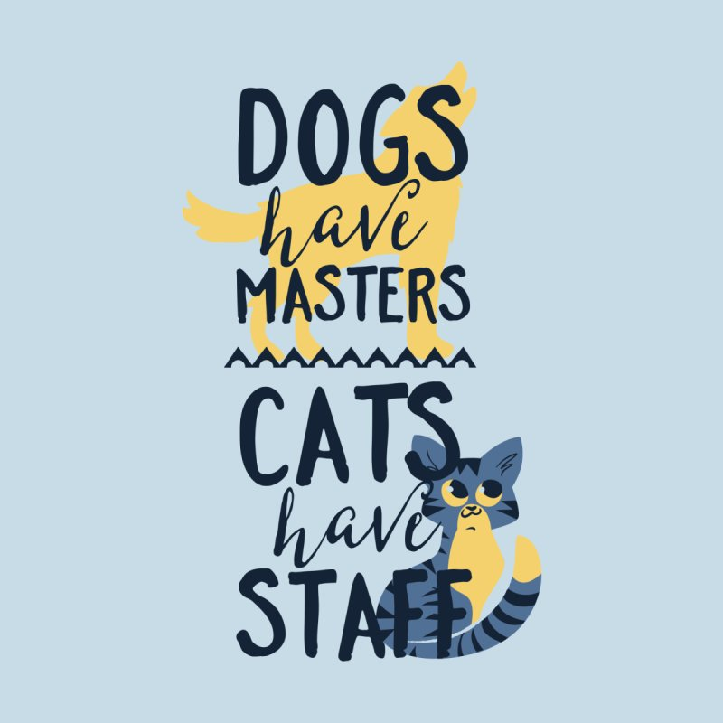 Dogs Have Masters Cats Have Staff Accessories Sticker by Purrform