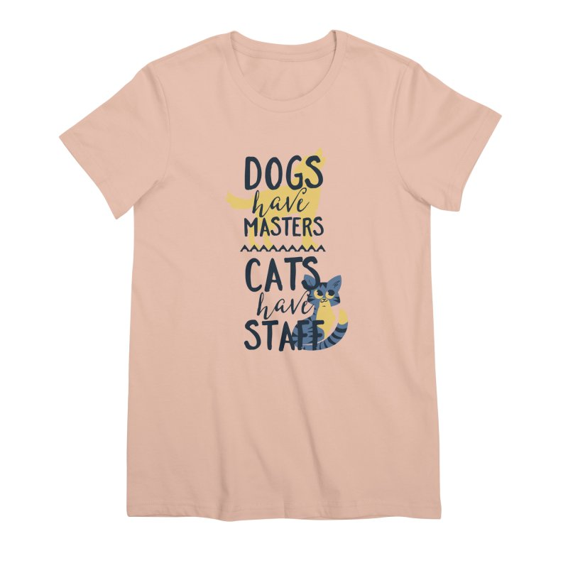 Dogs Have Masters Cats Have Staff Women's Premium T-Shirt by Purrform