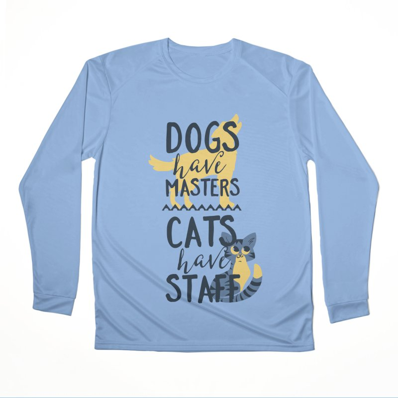 Dogs Have Masters Cats Have Staff Men's Performance Longsleeve T-Shirt by Purrform